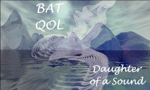 The Bat Qol - The Daughter of A Sound - The Still Small Voice