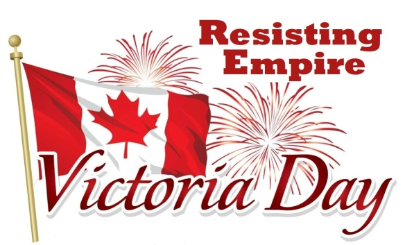Victoria Day Resisting Empire pastordawn